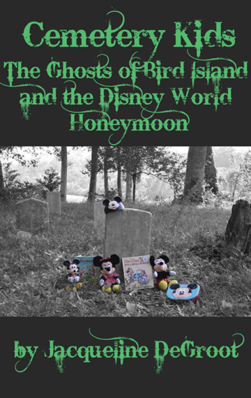 Cemetery Kids: The Ghosts of Bird Island and the Disney World Honeymoon