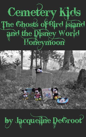 Cemetery Kids: The Ghosts of Bird Island and the Disney World Honeymoon